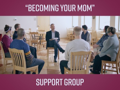 """BECOMING YOUR MOM"" SUPPORT GROUP"