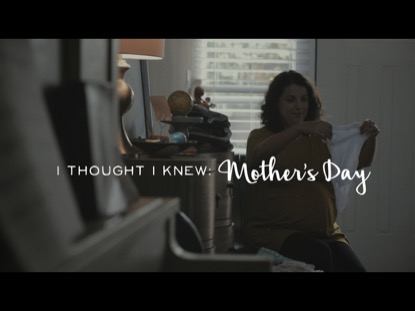 I THOUGHT I KNEW - MOTHER'S DAY