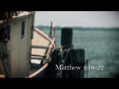 FISHERS OF MEN: MATTHEW  4:18-22
