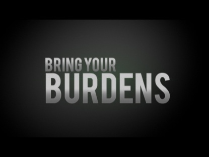 BRING YOUR BURDENS