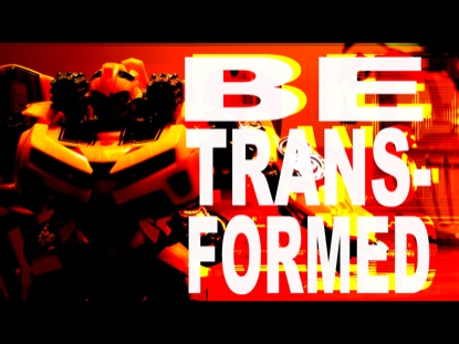 BE TRANSFORMED