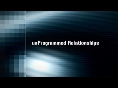 UNPROGRAMMED RELATIONSHIPS