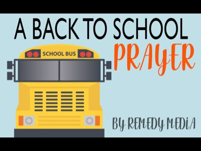 A Back To School Prayer | Remedy Media | Preaching Today Media