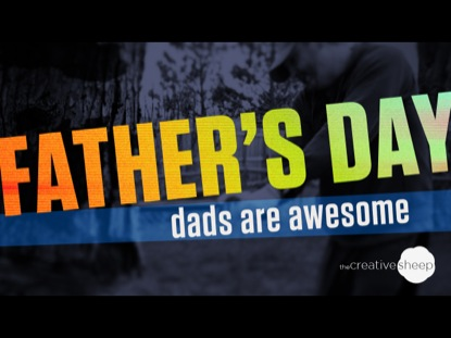 FATHER'S DAY: DADS ARE AWESOME