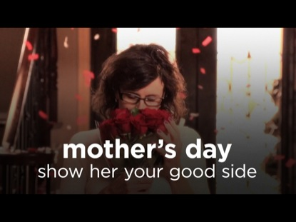 MOTHER'S DAY - SHOW HER YOUR GOOD SIDE