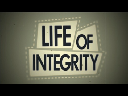 LIFE OF INTEGRITY