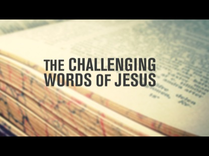 THE CHALLENGING WORDS OF JESUS
