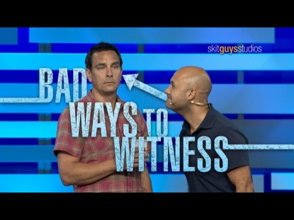 BAD WAYS TO WITNESS
