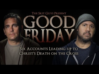 Good Friday | Skit Guys Studios | Preaching Today Media