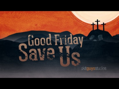 GOOD FRIDAY SAVE US