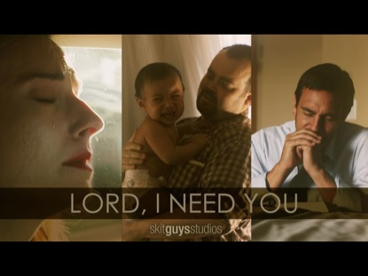 Lord, I Need You | Skit Guys Studios | Preaching Today Media