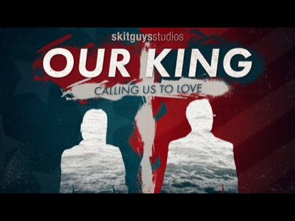 Our King, Calling Us To Love | Skit Guys Studios | Preaching Today Media