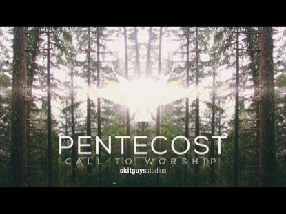 PENTECOST: CALL TO WORSHIP