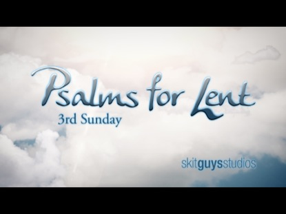PSALMS FOR LENT: 3RD SUNDAY