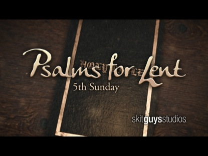 PSALMS FOR LENT: 5TH SUNDAY