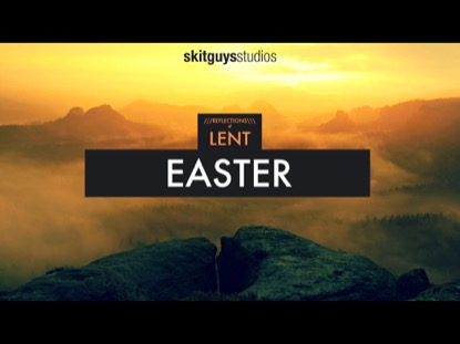 REFLECTIONS OF LENT: EASTER