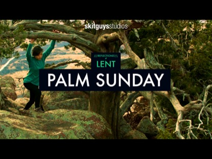 REFLECTIONS OF LENT: PALM SUNDAY