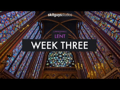 REFLECTIONS OF LENT: WEEK 3