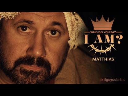 WHO DO YOU SAY I AM: MATTHIAS