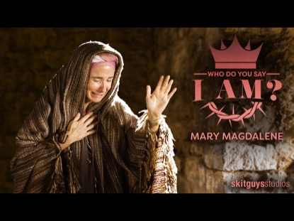 WHO DO YOU SAY I AM? MARY MAGDALENE (EASTER MORNING)