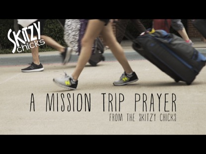 A Mission Trip Prayer | Skitzy Chicks | Preaching Today Media