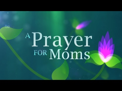 A PRAYER FOR MOMS