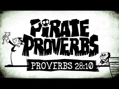 PIRATE PROVERBS 28:10