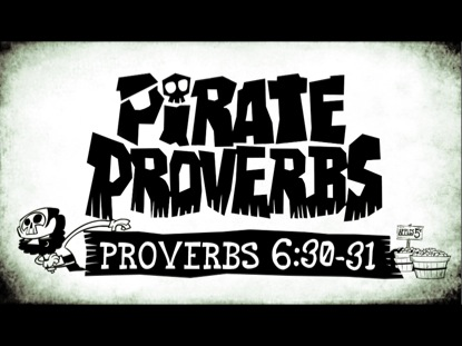 PIRATE PROVERBS 6:30-31