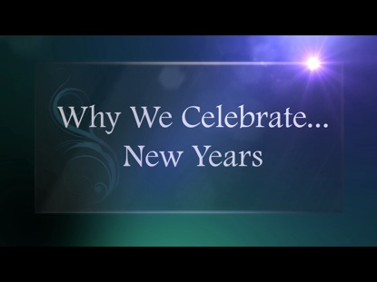 WHY WE CELEBRATE NEW YEARS