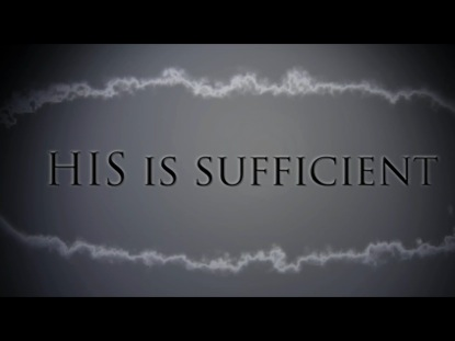 HE IS SUFFICIENT