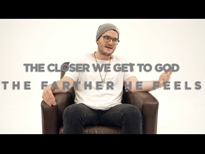 THE CLOSER WE GET TO GOD THE FARTHER HE FEELS