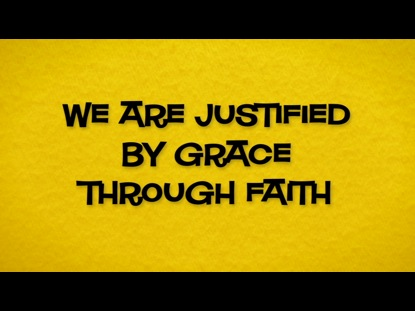 JUSTIFIED BY GRACE THROUGH FAITH