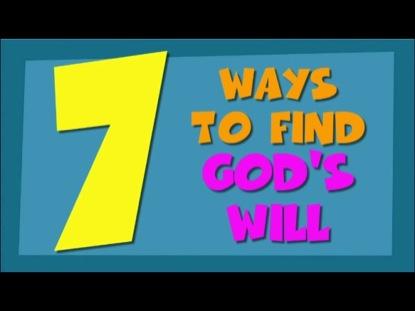 SEVEN WAYS TO FIND GODS WILL