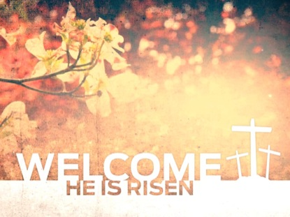 HE IS RISEN WELCOME