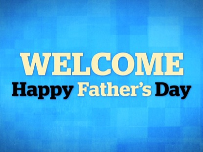 IT'S FATHER'S DAY WELCOME