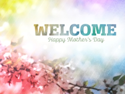 MOTHER'S DAY BLOSSOMS WELCOME