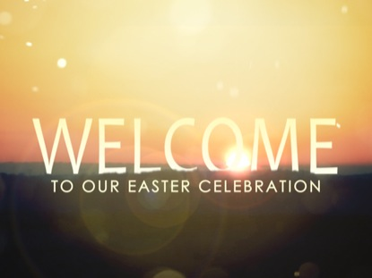 EASTER CELEBRATION WELCOME
