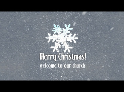 CHRISTMAS SNOW MOTION: WELCOME TO OUR CHURCH