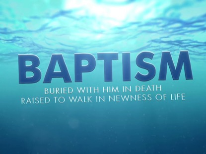 BAPTISM-NEWNESS OF LIFE LOOP