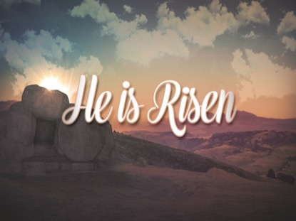 EASTER MORNING TOMB HE IS RISEN
