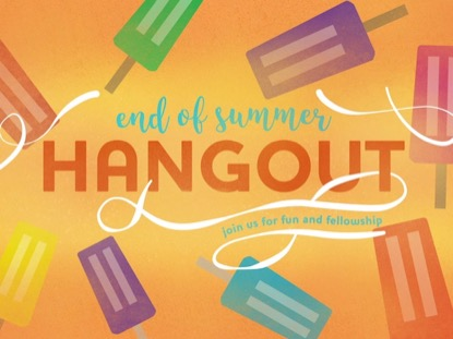 END OF SUMMER HANGOUT
