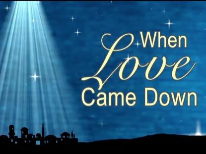 CHRISTMAS LOVE CAME DOWN