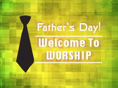 FATHER'S DAY WELCOME TO WORSHIP