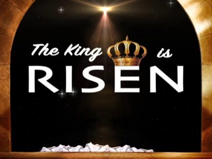 THE KING IS RISEN