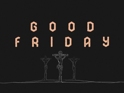 WERE YOU THERE GOOD FRIDAY