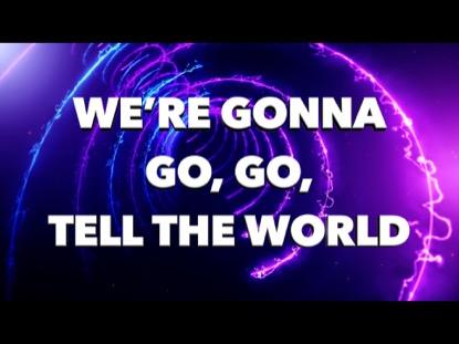 GO, GO TELL THE WORLD!