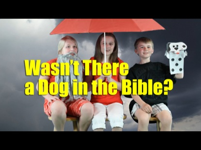 WASN'T THERE A DOG IN THE BIBLE