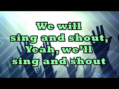 SING AND SHOUT