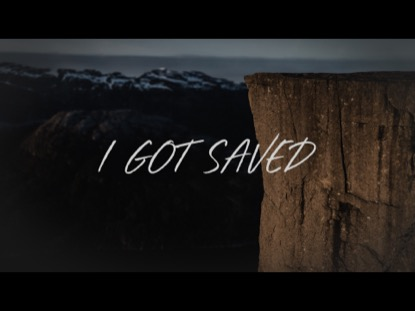I GOT SAVED