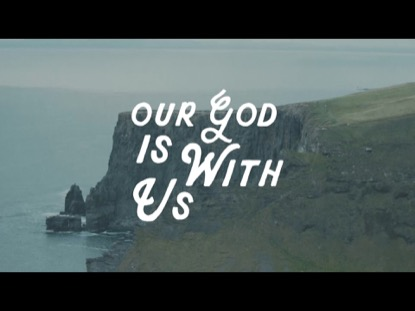 Our God Is With Us Video Worship Song Track with Lyrics | Gateway Worship | Preaching Today Media